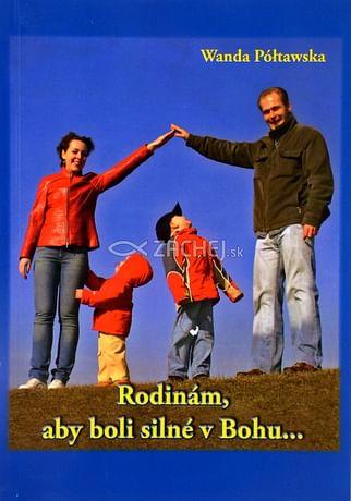 Rodinám, aby boli silné v Bohu...