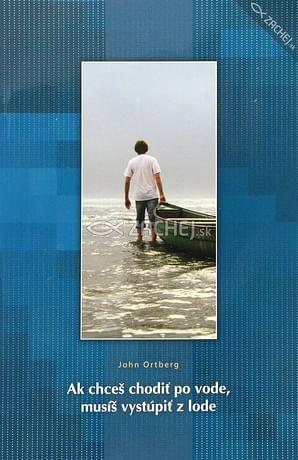 Ak chceš chodiť po vode, musíš vystúpiť z lode
