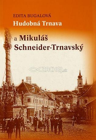 Hudobná Trnava a Mikuláš Schneider-Trnavský
