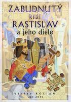 Zabudnutý kráľ Rastislav a jeho dielo