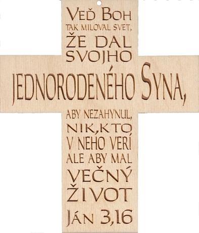 Kríž: drevený - Veď Boh tak miloval svet...