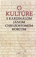 O kultúre s kardinálom Jánom Chryzostomom Korcom
