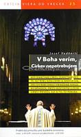 V Boha verím, Cirkev nepotrebujem - 25/2013