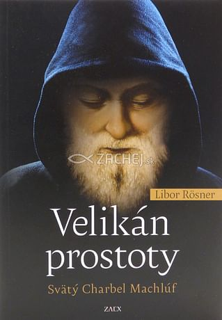 Velikán prostoty - Svätý Charbel Machlúf