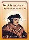 Svätý Tomáš Morus - Výnimočný život, výnimočná smrť