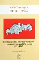 Politická činnosť katolíckych kňazov - poslancov Slovenského snemu 1939-1945