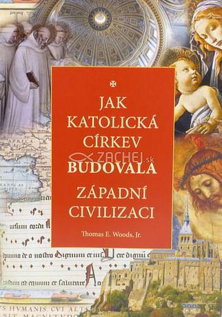 Jak katolická Církev budovala západni civilizaci